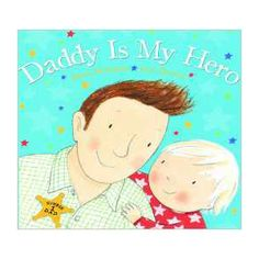 Daddy Is My Hero - This book covers the full array of emotions between a father and child.  I think my husband thinks I was the one who wrote this book about him and my son.