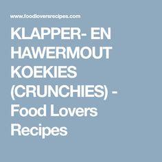 KLAPPER- EN HAWERMOUT KOEKIES (CRUNCHIES) - Food Lovers Recipes