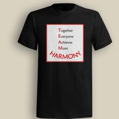 Together Evryone Achieves More Harmony Black T shirt, T shirt for Men, Women, Girl, Boy, XS, S, M, L, XL, XXL, 3XL,  Size, Customized