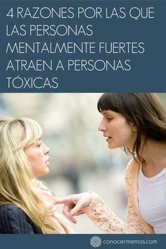 4 Razones por las que las personas mentalmente fuertes atraen a personas tóxicas #mente #autoayuda