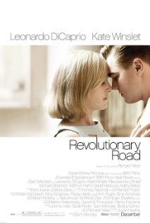 Revolutionary Road, 2008 >  A young couple living in a Connecticut suburb during the mid-1950s struggle to come to terms with their personal problems while trying to raise their two children. Based on a novel by Richard Yates.    Director: Sam Mendes  Writers: Justin Haythe (screenplay), Richard Yates (novel)  Stars: Leonardo DiCaprio, Kate Winslet and Christopher Fitzgerald