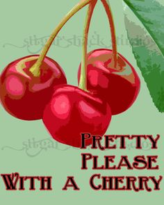 """pretty please with a cherry"" http://www.etsy.com/listing/74407657/pretty-please-with-a-cherry-original"