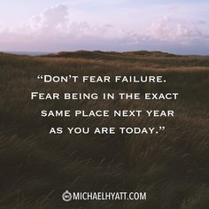 """Don't fear failure. Fear being in the exact same place next year as you are today."" http://michaelhyatt.com/shareable-images"