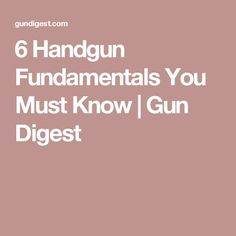 6 Handgun Fundamentals You Must Know | Gun Digest