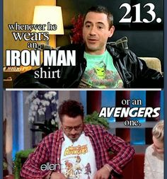 When he wears Iron Man or Avengers shirts. It's so cool. Robert Downey Jr.