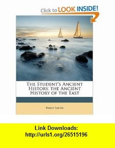 The Students Ancient History. the Ancient History of the East (9781147066623) Philip Smith , ISBN-10: 1147066620  , ISBN-13: 978-1147066623 ,  , tutorials , pdf , ebook , torrent , downloads , rapidshare , filesonic , hotfile , megaupload , fileserve