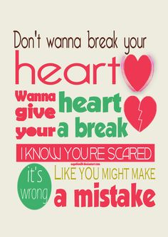 Don't wanna break your heart wanna give your heart a break I know you're scared it's wrong like you might make a mistake