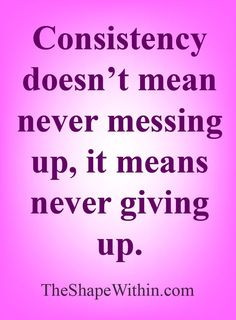 Consistency doesn't mean never messing up, it means never giving up - Weight loss motivational quote | TheShapeWithin.com