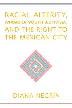 Racial Alterity, Wixarika Youth Activism, and the Right to the Mexican City Copy Editing, Living In Mexico, Main Library, Student Living, Daylight Savings Time, University Of Arizona, Book Lists, Youth, Mexican