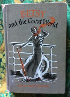 BETSY AND THE GREAT WORLD by Maud Hart Lovelace Illustrated by Vera Neville Copyright 1952  Eighth Printing Library binding Thomas Y. Crowell Company . New York Purchased for $1.00 at the FSPPL Bookshop 2015