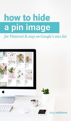 Hide pinnable images in your blog posts without ruining the flow and branding of your posts