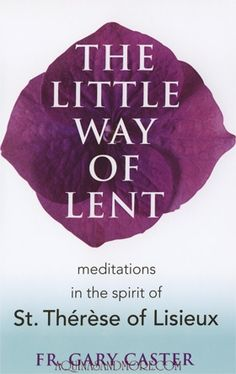 Great book of Lenten meditations in the spirit of St. Therese!