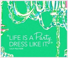 Life is a party.
