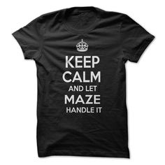 (New Tshirt Choose) KEEP CALM AND LET MAZE HANDLE IT Personalized Name T-Shirt [Tshirt Sunfrog] Hoodies, Funny Tee Shirts