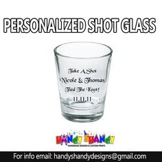 AWESOME!! Take a Shot with  Personalized Shot Glass Email handyshandydesigns@gmail.com for more INFO!! #personalized #Designs #shot #glass #takeashot