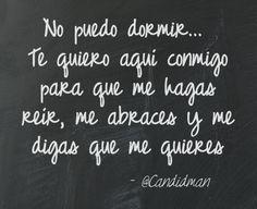 20160302 No puedo dormir... Te quiero aquí conmigo para que me hagas reír, me abraces y me digas que me quieres @Candidman