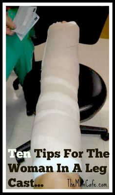 Ten Tips For The Woman In A Leg Cast