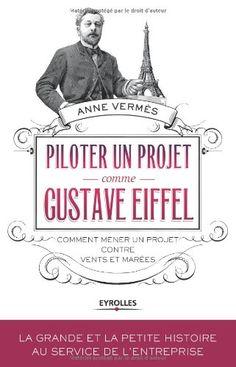 Piloter un projet comme Gustave Eiffel : Comment mener un projet contre vents et marées de Anne Vermès http://www.amazon.fr/dp/221255589X/ref=cm_sw_r_pi_dp_wSbCwb12WNP8F