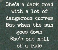 walking forward/She's a dark road with a lot of dangerous curves But when the sun goes down She's one hell of a ride. The Requien of the Moon Poetry ️LO Words Quotes, Wise Words, Me Quotes, Sayings, Kinky Quotes, Epic Quotes, Sassy Quotes, Couple Quotes, Great Quotes