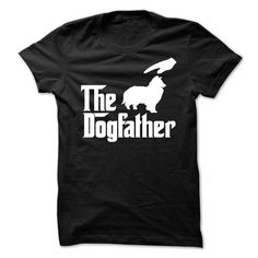 The DogFather SHETLAND SHEEPDOG. Funny, Cute, Clever Dog and Puppy Quotes, Sayings, T-Shirts, Hoodies, Tees, Coffee Mugs, Clothes, Gifts. #dogs