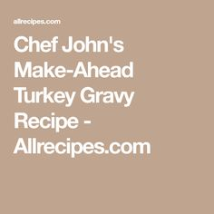 Chef John's Make-Ahead Turkey Gravy Recipe - Allrecipes.com
