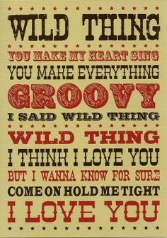 """""""Wild Thing"""" is best known for its 1966 cover by the English band The Troggs, which reached No. 1 on the Billboard Hot 100 in July 1966.  (It was originally recorded by the American band The Wild Ones in 1965.).   It is also ranked #257 on the Rolling Stone magazine's list of The 500 Greatest Songs of All Time as performed by The Troggs."""