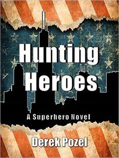 Amazon.com: Hunting Heroes: A Superhero Novel eBook: Derek Pozel: Kindle Store