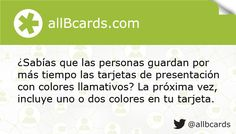 ¿Sabías que las personas guardan por más tiempo las tarjetas de presentación con colores llamativos? La próxima vez, incluye uno o dos colores en tu tarjeta. www.allBcards.com