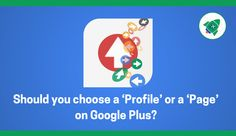 Should you choose a 'Profile' or a 'Page' on Google Plus