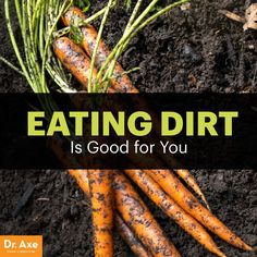 Eating dirt - Dr. Axe http://www.draxe.com #health #holistic #natural