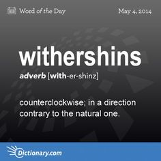 Withershins -- Be sure to turn your clock withershins in the fall.