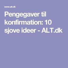 Pengegaver til konfirmation: 10 sjove ideer - ALT.dk