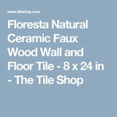 Floresta Natural Ceramic Faux Wood Wall and Floor Tile - 8 x 24 in - The Tile Shop