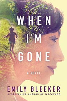 A surprising and heartfelt book, When I'm Gone by Emily Bleeker is a must-read.