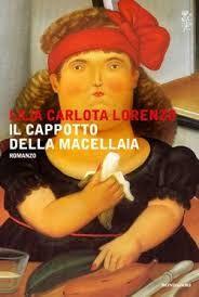 Il Colore dei Libri: Recensione [Anteprima]: Il cappotto della macellaia di Lilia Carlota Lorenzo