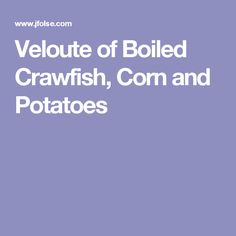Veloute of Boiled Crawfish, Corn and Potatoes