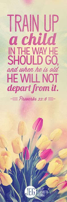 Bible Scripture: Train up a child in the way he should go, and when he is old he will not depart from it. -Proverbs 22:6  Free Bookmark Download
