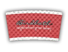 Birdbath Neighborhood Green Bakery custom printed Java Jacket™ coffee sleeve.