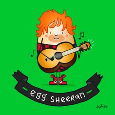 Egg Sheeran @missjussymo