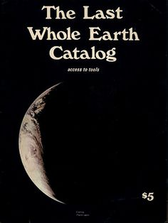 """Before the Internet and Google was the """"Whole Earth Catalog"""".  Published from 1968 to 1972 by Stewart Brand, this amazing book listed everything deemed """"useful as a tool, relevant to independent education, of high quality and/or low cost, and easily available by mail"""".  It was a work of art in itself and considered a """"bible"""" of inspiration by folks like Steve Jobs."""