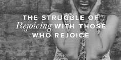 How do we move from resentment to rejoicing with those who rejoice?