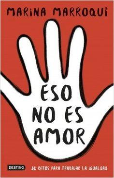 Eso no es amor, de Marina Marroquí Esclápez. Cómo educar en la igualdad Editorial, Peace, Reading, Books, Israel, Kids, Products, Social Equality, Goal
