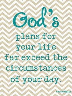 God's plans for your life far exceed the circumstances of your day. ~Lou Giglio Pella this made me think of you :) The Words, Cool Words, Great Quotes, Quotes To Live By, Inspirational Quotes, Motivational, Awesome Quotes, Oprah Winfrey, Michelle Obama