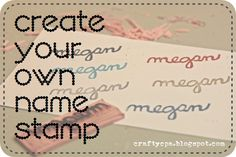 Make your own name (or other) stamp.