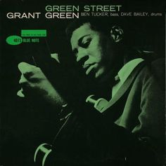http://open.spotify.com/user/121809214/playlist/5IEiqR8tG4upQzpDvOQnPd BLUE NOTE BLP 4071 Green Street/Grant Green  Grant Green (g) Ben Tucker (b)   Dave Bailey (d)  Rudy Van Gelder Studio, Englewood  Cliffs, NJ, April 1, 1961