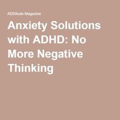 Anxiety Solutions with ADHD: No More Negative Thinking