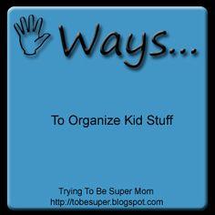 5 Ways To Organize Kid Stuff