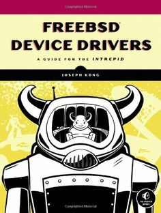FreeBSD Device Drivers: A Guide for the Intrepid by Joseph Kong. Save 20 Off!. $39.75. Publisher: No Starch Press; Original edition (May 7, 2012). Publication: May 7, 2012. Author: Joseph Kong