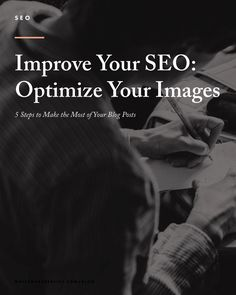 Improve your SEO by properly entering images into your blog posts and website; optimizing blog images can help you reach larger audiences.