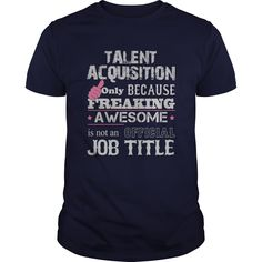 Awesome Talent Acquisition T-Shirts, Hoodies. ADD TO CART ==► Funny Tee Shirts